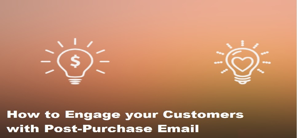 How to Engage your Customers with Post-Purchase Email