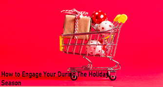 How to Engage Your During The Holiday Season