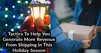 Tactics to Help You Generate More Revenue from Shipping in this Holiday Season