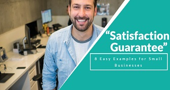 """Satisfaction Guarantee"" 8 Easy Examples for Small Businesses"