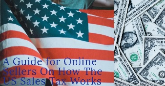 A Quick Guide for Online Sellers on How The US Sales TAX Works