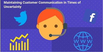 Maintaining Customer Communication in Times of Uncertainty