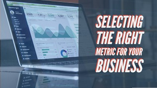 Selecting the right metric for your business