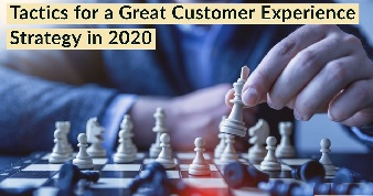 Tactics for a Great Customer Experience Strategy in 2020