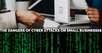 Dangers of Cyber Attacks on Small Businesses
