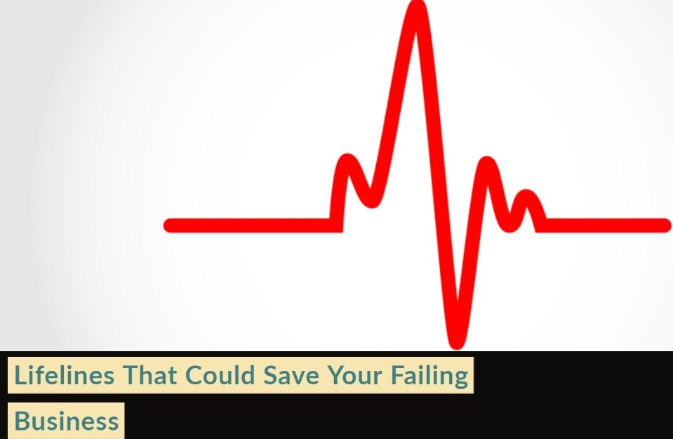 Lifelines That Could Save Your Failing Business