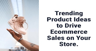 Trending Product Ideas to Drive Sales on Your Store