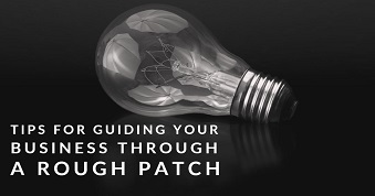 Tips for Guiding Your Business Through a Rough Patch
