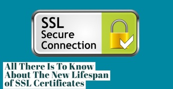 All There Is To Know About The New Lifespan of SSL Certificates